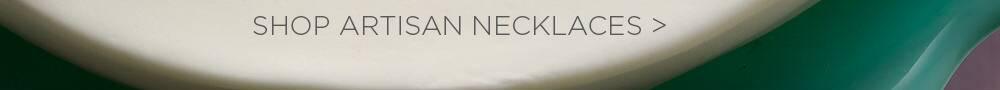 Shop Artisan Necklaces